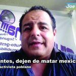 """""""Dejen de matar mexicanos"""": Luis Soriano, activista al gobierno."""